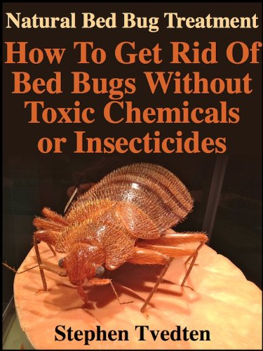Natural Bed Bug Treatment: How To Get Rid Of Bed Bugs Without Toxic Chemicals or Insecticides (Kill Bed Bugs Fast Without Poisoning Yourself or Your Family) (Organic Pest Control) (English Edition)