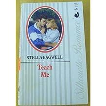 Teach Me (Silhouette Romance) by Stella Bagwell (1989-05-01)