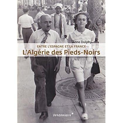 L'Algérie des pieds-noirs : Entre l'Espagne et la France