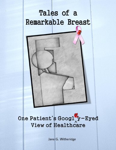Tales of a Remarkable Breast: One Patient's Googly-Eyed View of Healthcare (English Edition)