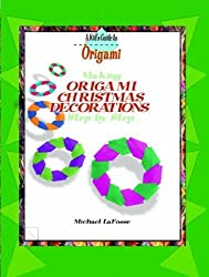 Making Origami Christmas Decorations Step by Step (History, Culture, and Guidance) by Michael G. LaFosse (2002-08-03)