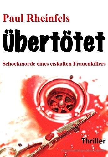 Übertötet!: Schockmorde eines eiskalten Frauenkillers
