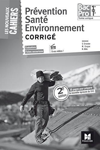 Les Nouveaux Cahiers - PREVENTION SANTE ENVIRONNEMENT - 1re/ Tle BAC PRO - Corrig