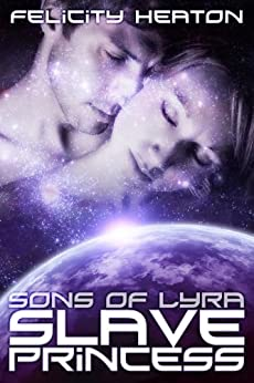 Slave Princess (Sons of Lyra Science Fiction Romance Series Book 1) (English Edition) von [Heaton, Felicity]