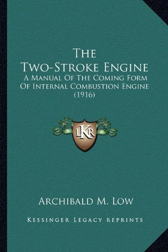The Two-Stroke Engine the Two-Stroke Engine: A Manual of the Coming Form of Internal Combustion Engine (1a Manual of the Coming Form of Internal Combu