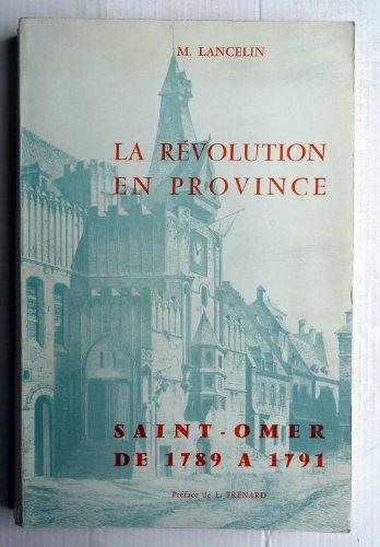 La révolution en province. I. saint-omer, de 1789 à 1791. préface de l. trenard.