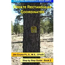 Create Rectangular Coordinates: Step by Step Guide (Surveying Mathematics Made Simple) by Jim Crume (2013-10-28)