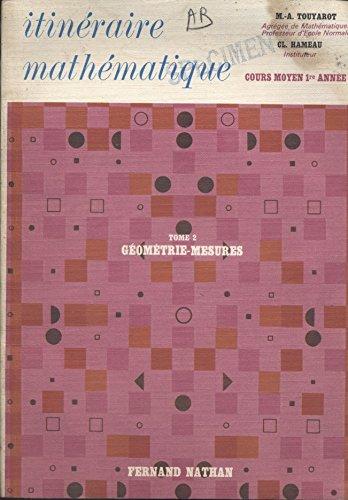 Itinéraire mathématique. Cours moyen 1ere année. Tome 2 : Géométrie-mesures. 1970. Broché. 96 pages. (Manuel scolaire primaire, Mathématiques, Géométrie)