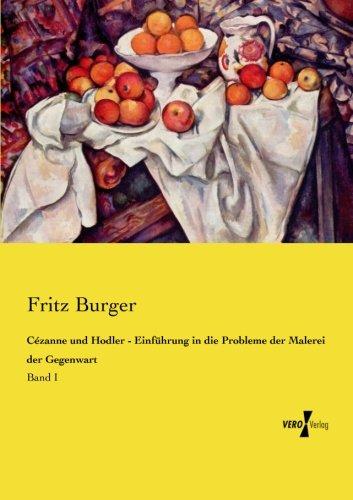 Cézanne und Hodler - Einführung in die Probleme der Malerei der Gegenwart: Band I