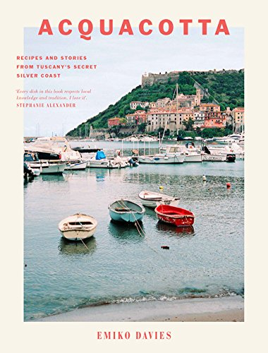 Acquacotta: Recipes and Stories from Tuscany's Secret Silver Coast por Emiko Davies