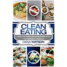 Clean Eating Masterclass For The Smart: Healthy and Delicious Recipes to Perfect Health (Healthy Recipes, Eat Clean Diet book, Clean Eating, Healthy Eating, ... Keto Diet, Weight Loss) (English Edition)