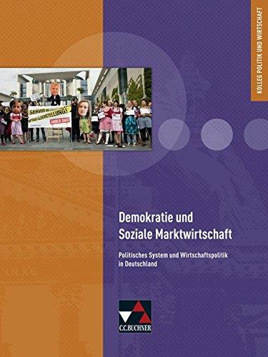 Kolleg Politik und Wirtschaft - neu / Unterrichtswerk für die Oberstufe: Kolleg Politik und Wirtschaft - neu / Demokratie und Soziale Marktwirtschaft: ... System und Wirtschaftspolitik in Deutschland