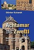 Von Achtamar bis Zwettl: Reisen nach dem ABC. Band 1: Achtamar - Pamir - Günter Eckardt