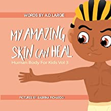 My Amazing Skin Can Heal: A Book About Boo-Boos, Bandages and Band Aids (Human Body For Kids 3) (English Edition)