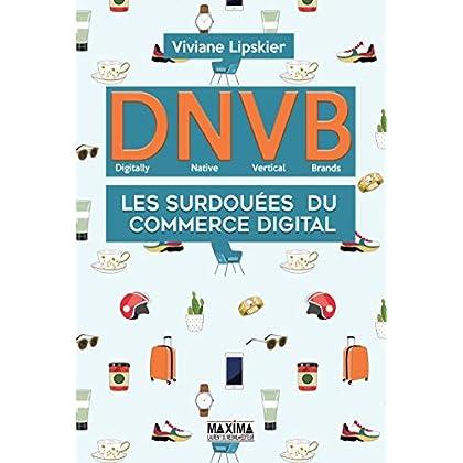 DNVB - Digitally Native Vertical Brands: Les surdouées du commerce digital