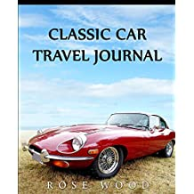 Classic Car Travel Journal: Volume 4 (Classic Car Travel Journals)