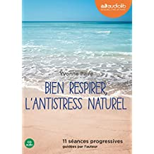 Bien respirer, l'antistress naturel: Livre audio 1 CD Audio - 11 séances progressives guidées par l'auteur