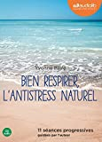 Telecharger Livres Bien respirer l antistress naturel Livre audio 1 CD Audio 11 seances progressives guidees par l auteur (PDF,EPUB,MOBI) gratuits en Francaise