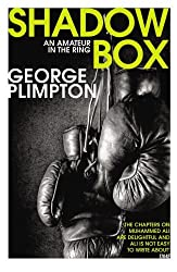 Shadow Box: An Amateur in the Ring by George Plimpton (2016-08-04)