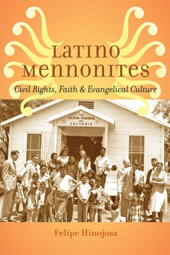Latino Mennonites Civil Rights Faith And Evangelical Culture Young Center Books In Anabaptist And Pietist