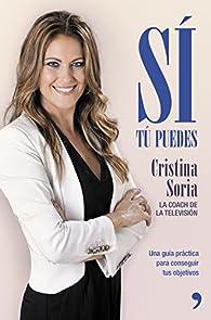 Sí, tú puedes: Una guía práctica para conseguir tus objetivos par Cristina Soria