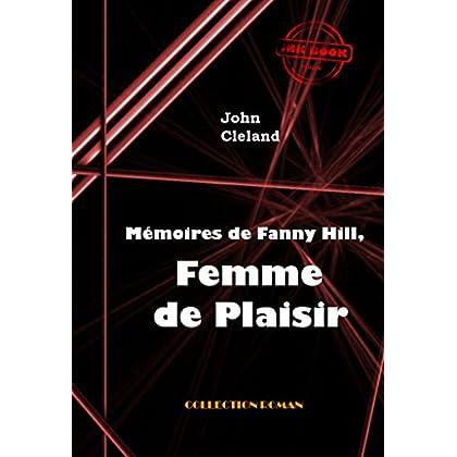 Mémoires de Fanny Hill, femme de plaisir ou les mémoires d'une prostituée à Londres au XVIII° siècle: édition intégrale (Erotisme)
