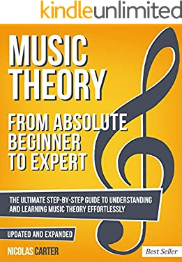 Music Theory: From Beginner to Expert - The Ultimate Step-By-Step Guide to Understanding and Learning Music Theory Effortlessly (Essential Learning Tools for Musicians Book 1) (English Edition)