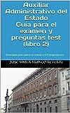 Auxiliar Administrativo del Estado. Guía para el examen y preguntas test (libro 2)