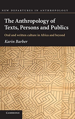 The Anthropology of Texts, Persons and Publics: Oral and Written Culture in Africa and Beyond (New Departures in Anthropology)