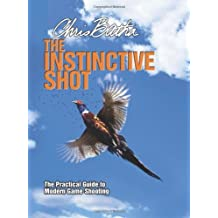 The Instinctive Shot: The Practical Guide to Modern Game Shooting by Chris Batha (2012-04-16)
