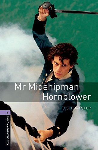 Oxford Bookworms Library: Oxford Bookworms. Stage 4: Mr Midshipman Hornblower Edition 08: 1400 Headwords