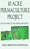 10-Acre Permaculture Project: Site planning in the humid subtropics