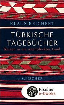 Türkische Tagebücher: Reisen in ein unentdecktes Land
