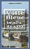 Telecharger Livres Ville bleue et beaux degats Un roman policier sur les cotes bretonnes (PDF,EPUB,MOBI) gratuits en Francaise