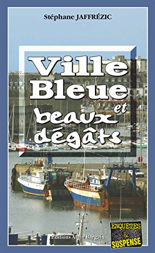 Ville bleue et beaux-dégâts: Un roman policier sur les côtes bretonnes