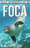 Foca: Libro de imágenes asombrosas y datos curiosos sobre los Foca para niños...