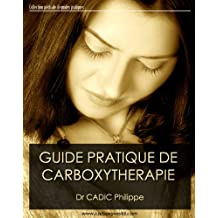 Guide pratique de Carboxythérapie (Collection médicale de guides pratiques t. 1) (French Edition)