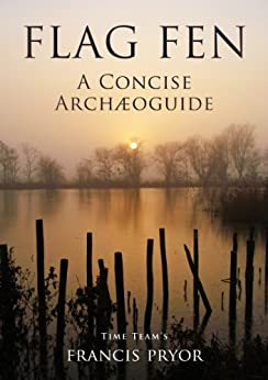 Flag Fen: A Concise Archæoguide (English Edition) di [Pryor, Francis]