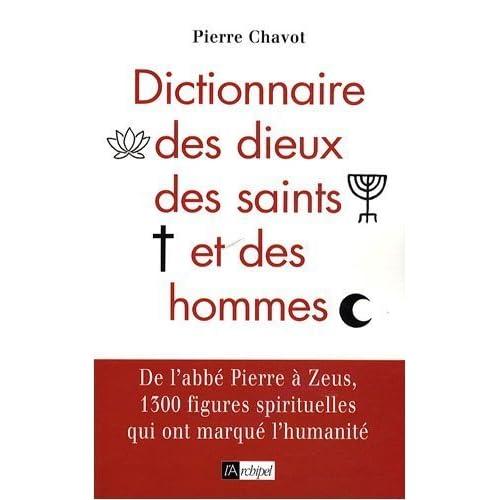 Dictionnaire des dieux, des saints et des hommes de Pierre Chavot (19 novembre 2008) Broché