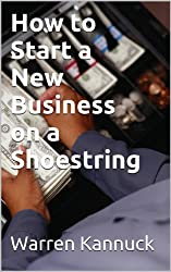 How to Start a New Business on a Shoestring (English Edition)