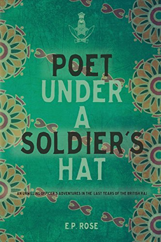 Poet Under A Soldier's Hat: An Unwilling Officer's Adventures in the Last Years of the British Raj (English Edition)