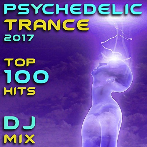 Psychedelic Trance 2017 Top 100 Hits (2 Hour DJ Mix)