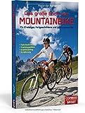 Das große Buch vom Mountainbike: Für Einsteiger, Fortgeschrittene und Leistungssportler: Fahrtechnik, Trainingspläne, Krafttraining, Ernährung
