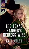 The Texas Ranger's Heiress Wife (Mills & Boon Historical)