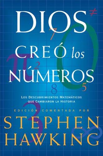 Dios creó los números: Los descubrimientos matemáticos que cambiaron la historia (Fuera de Colección) por Stephen Hawking
