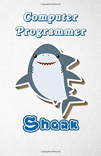 Computer Programmer Shark A5 Lined Notebook 110 Pages: Funny Blank Journal For Occupation Job Career Appreciation Bye Boss Co Worker. Unique Student ... Composition Great For Home School Writing