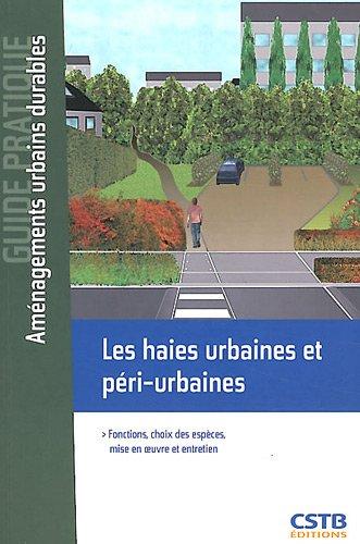 Les haies urbaines et péri-urbaines: Fonctions, choix des espèces, mise en oeuvre et entretien.
