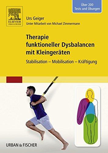 Therapie funktioneller Dysbalancen mit Kleingeräten: Stabilisation - Mobilisation - Kräftigung
