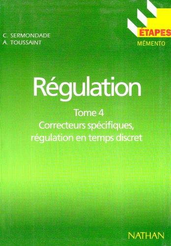 Régulation : Tome 4, Correcteurs spécifiques, régulation en temps discret