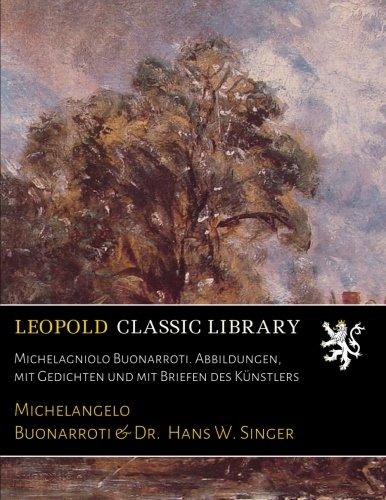 Michelagniolo Buonarroti. Abbildungen, mit Gedichten und mit Briefen des Künstlers (Gedichte Und Briefe Michelangelo)